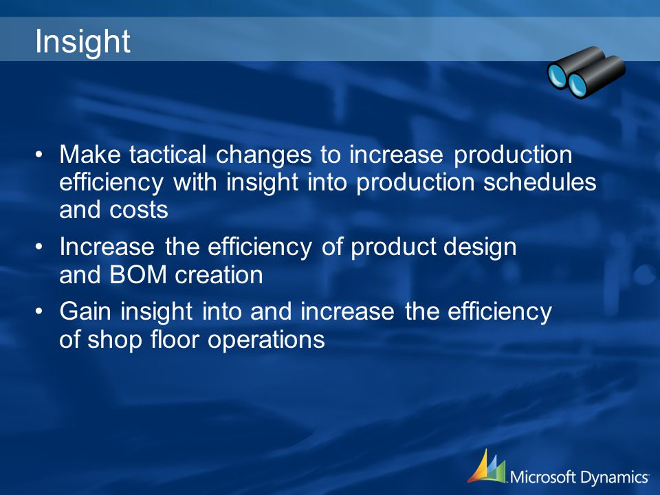 3/31/2017 7:26 PM Insight. Make tactical changes to increase production efficiency with insight into production schedules and costs.