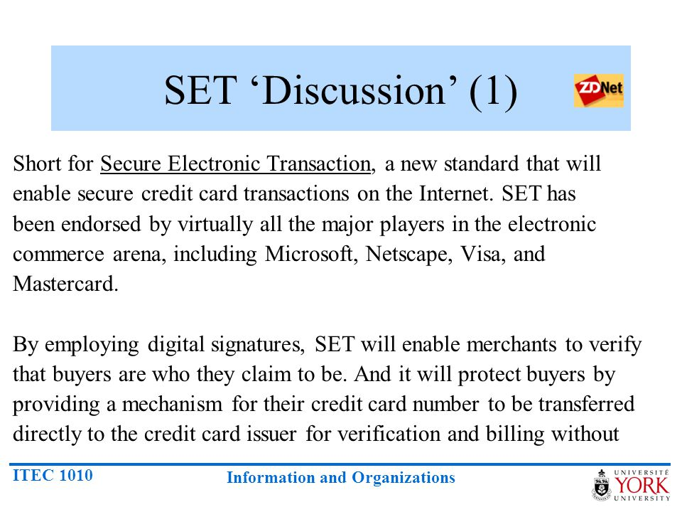 SET 'Discussion' (1) Short for Secure Electronic Transaction, a new standard that will.