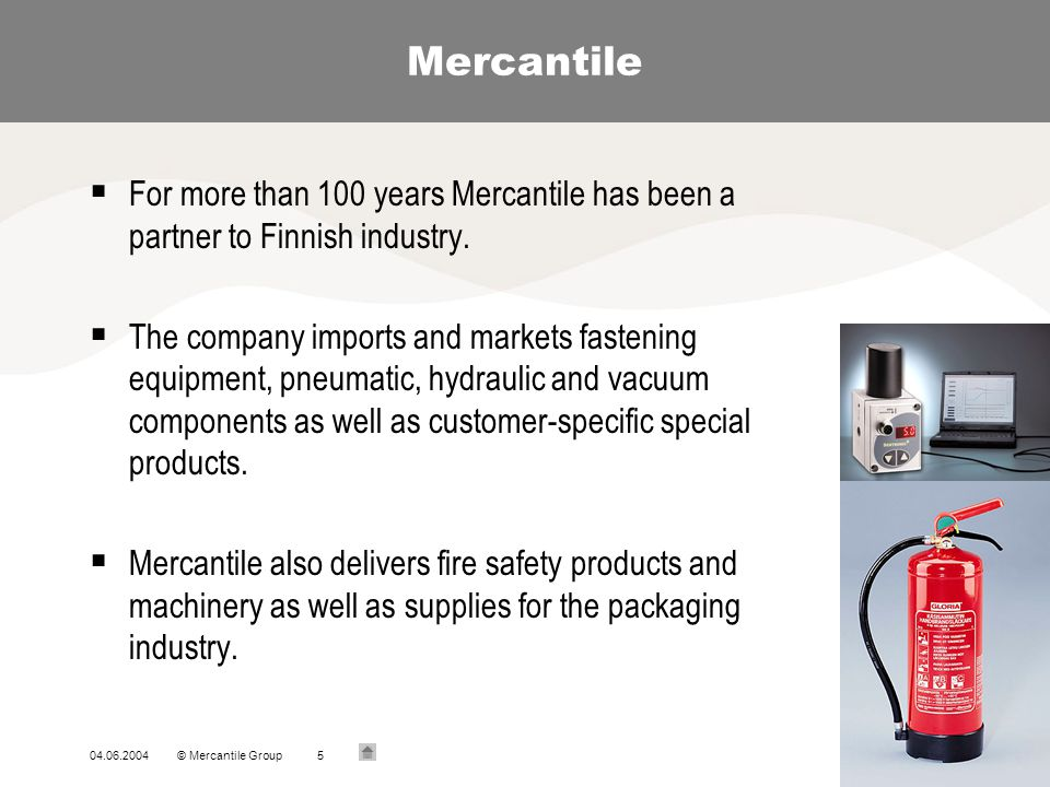 Mercantile For more than 100 years Mercantile has been a partner to Finnish industry.