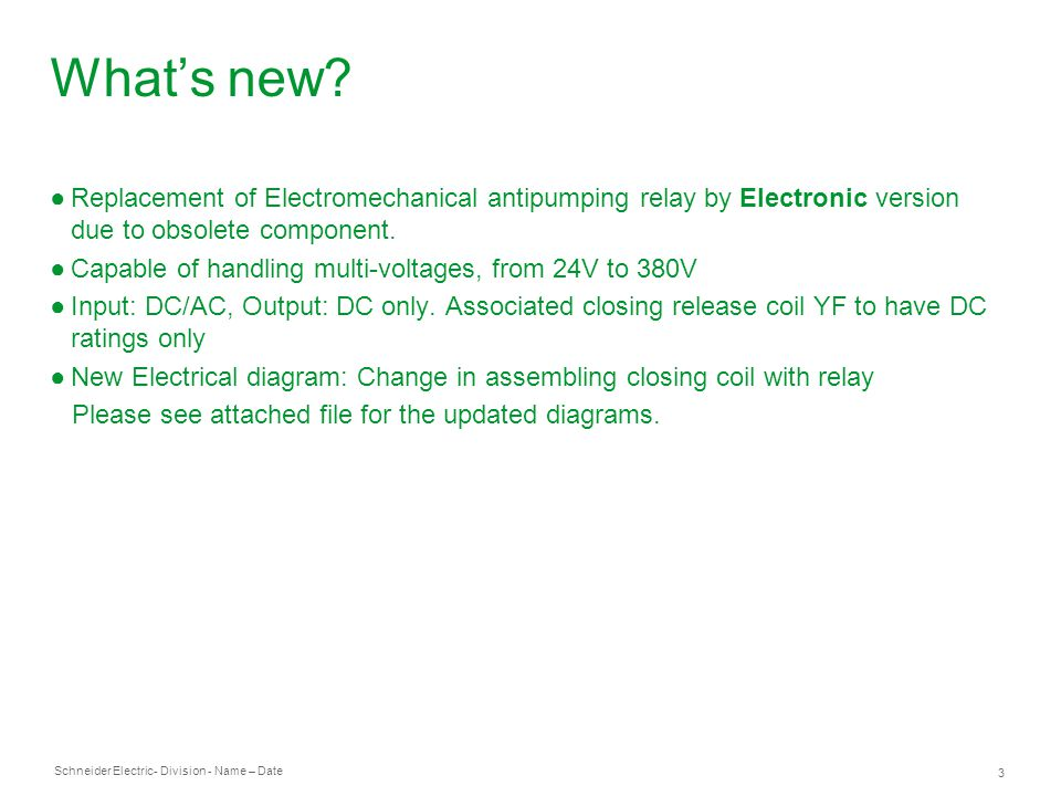 What's new Replacement of Electromechanical antipumping relay by Electronic version due to obsolete component.