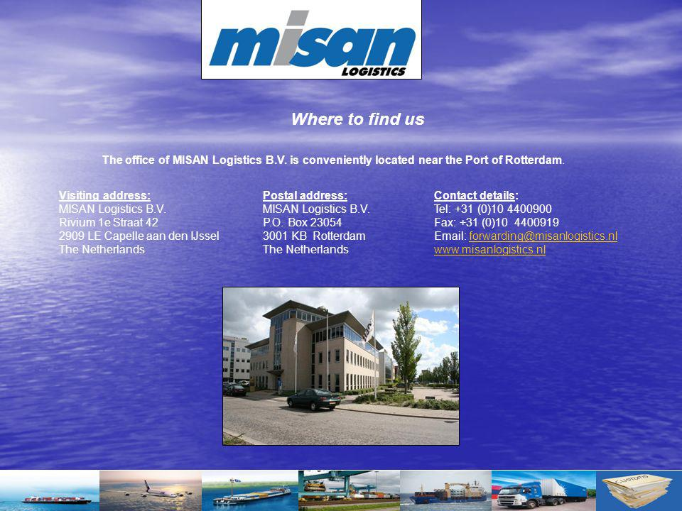 Where to find us The office of MISAN Logistics B.V. is conveniently located near the Port of Rotterdam.