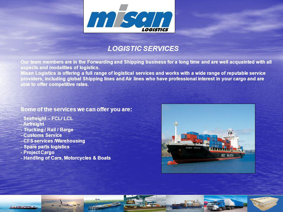 LOGISTIC SERVICES Some of the services we can offer you are: