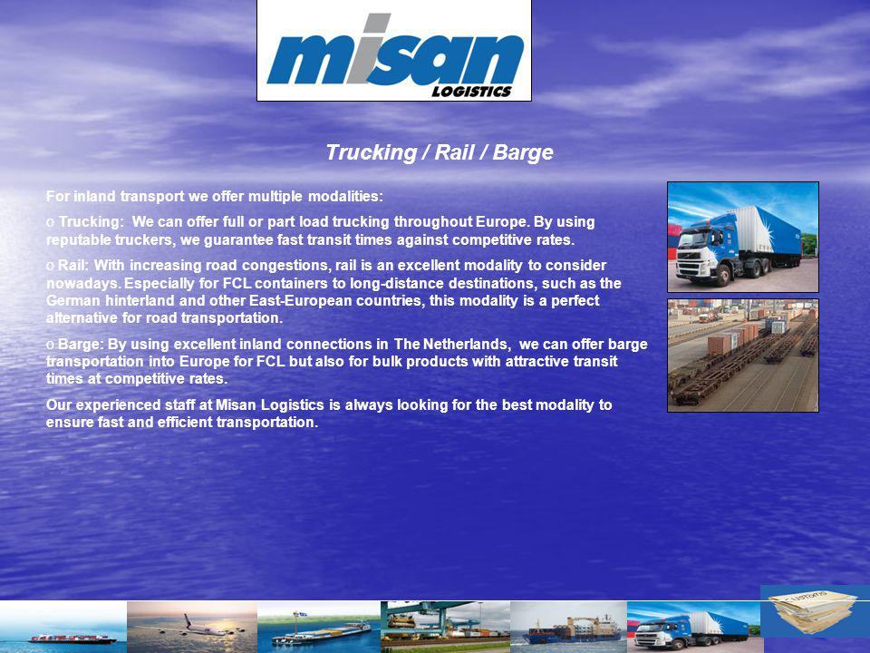 Trucking / Rail / Barge For inland transport we offer multiple modalities: