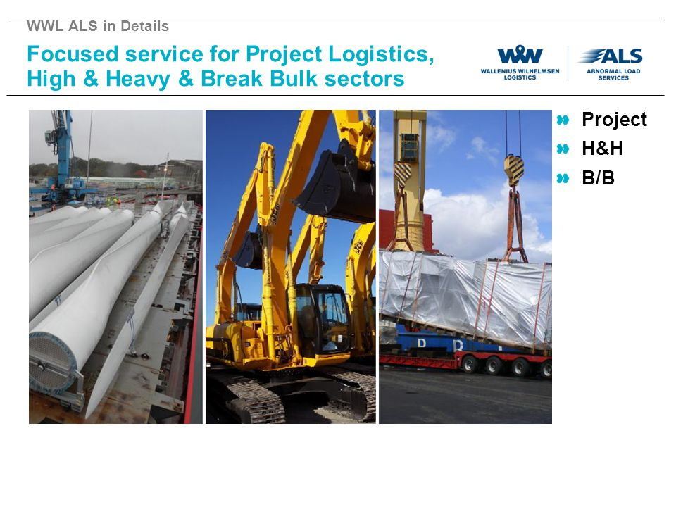 WWL ALS in Details Focused service for Project Logistics, High & Heavy & Break Bulk sectors. Project.