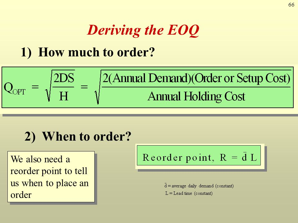Deriving the EOQ 1) How much to order 2) When to order