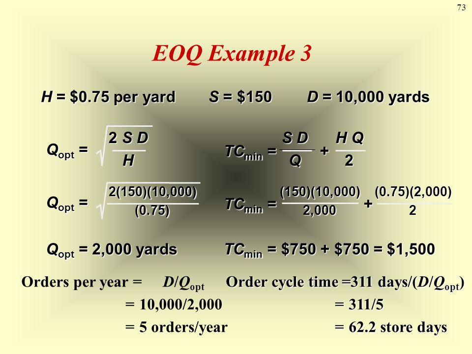 EOQ Example 3 H = $0.75 per yard S = $150 D = 10,000 yards Qopt =