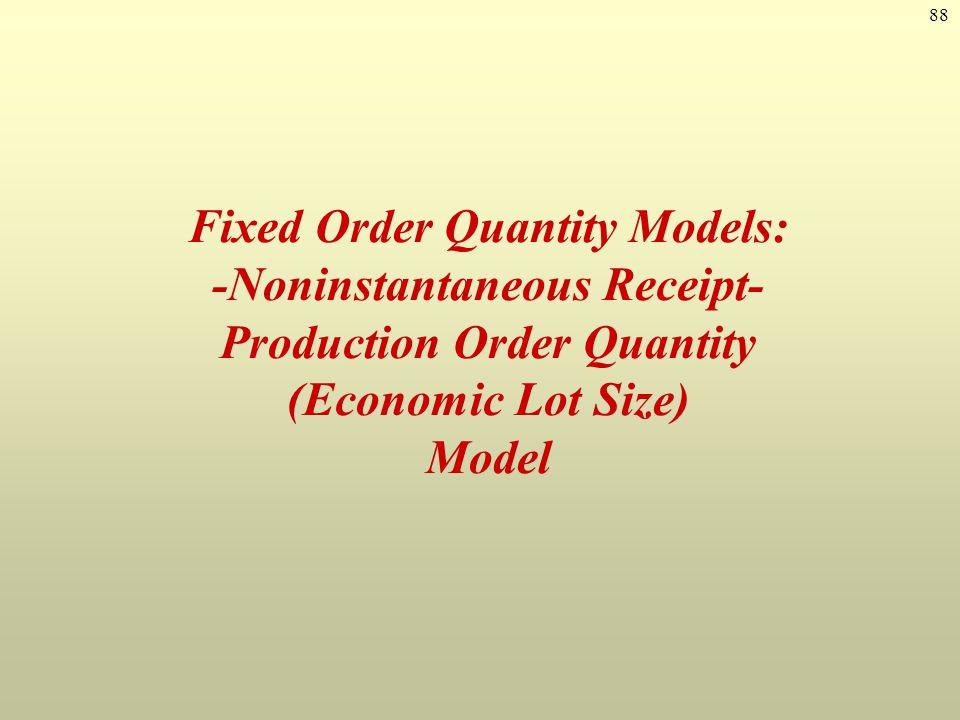 Fixed Order Quantity Models: -Noninstantaneous Receipt- Production Order Quantity (Economic Lot Size) Model