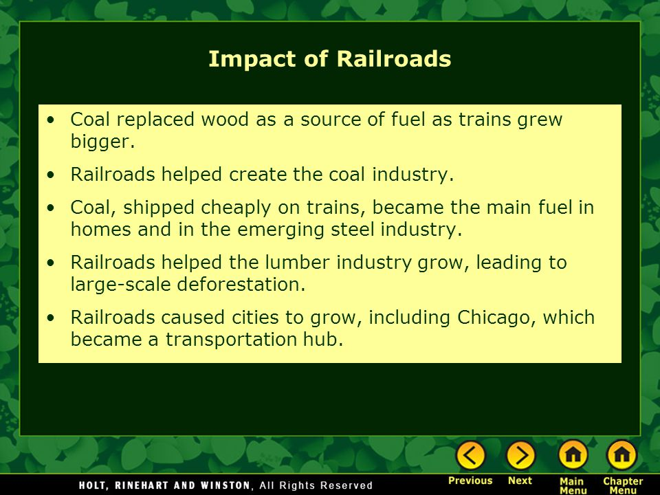 Impact of Railroads Coal replaced wood as a source of fuel as trains grew bigger. Railroads helped create the coal industry.