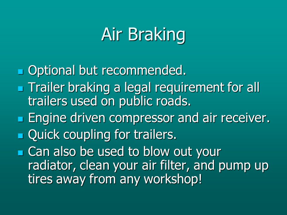 Air Braking Optional but recommended.