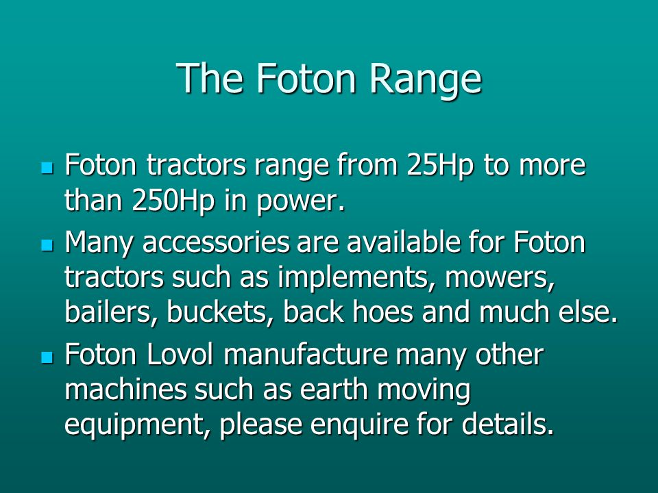 The Foton Range Foton tractors range from 25Hp to more than 250Hp in power.