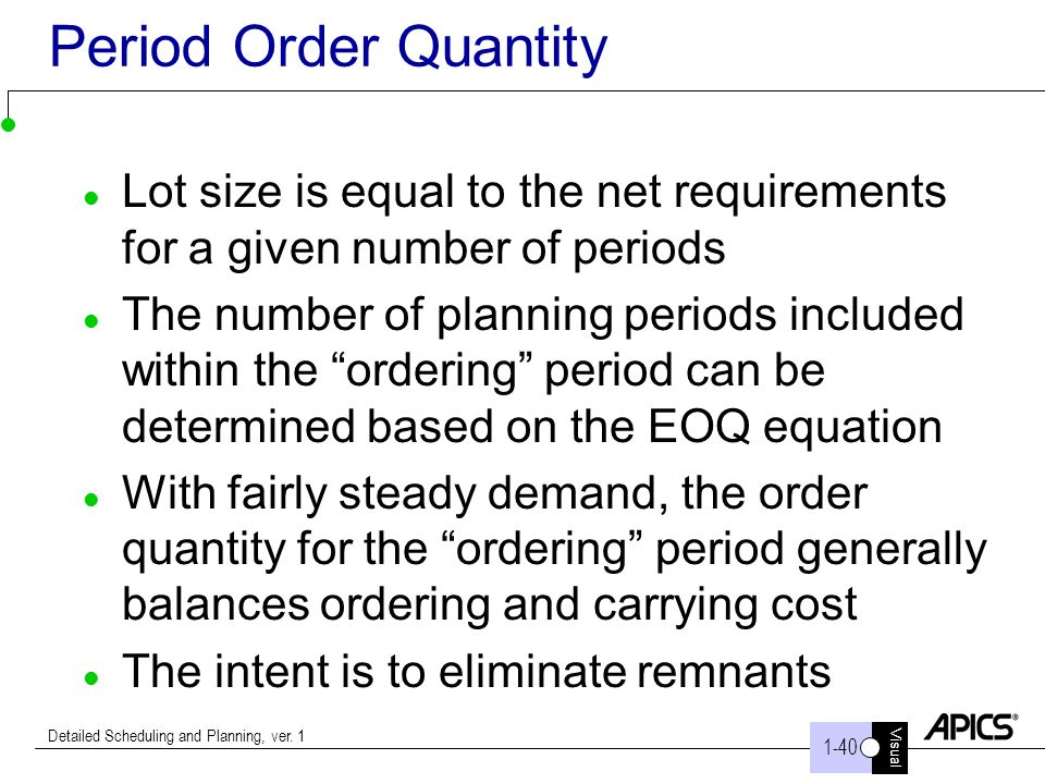 Period Order Quantity Lot size is equal to the net requirements for a given number of periods.