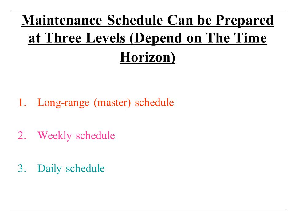 Maintenance Schedule Can be Prepared at Three Levels (Depend on The Time Horizon)
