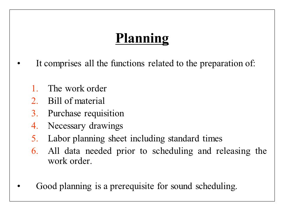 Planning It comprises all the functions related to the preparation of: