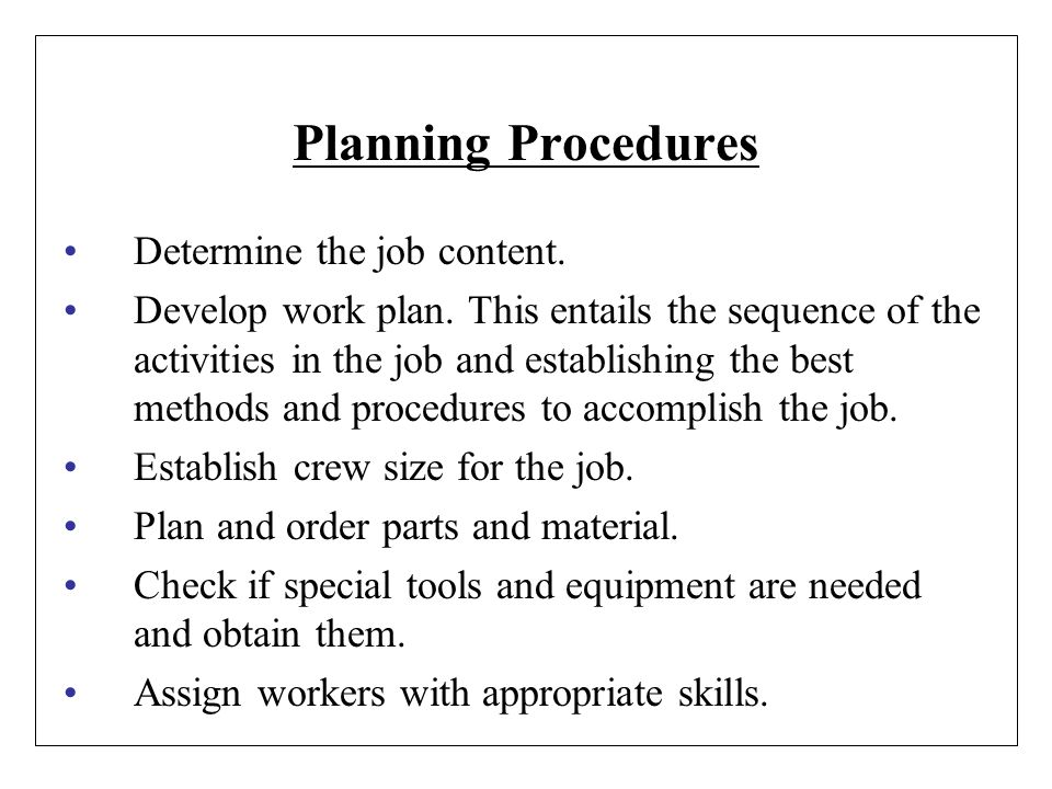 Planning Procedures Determine the job content.