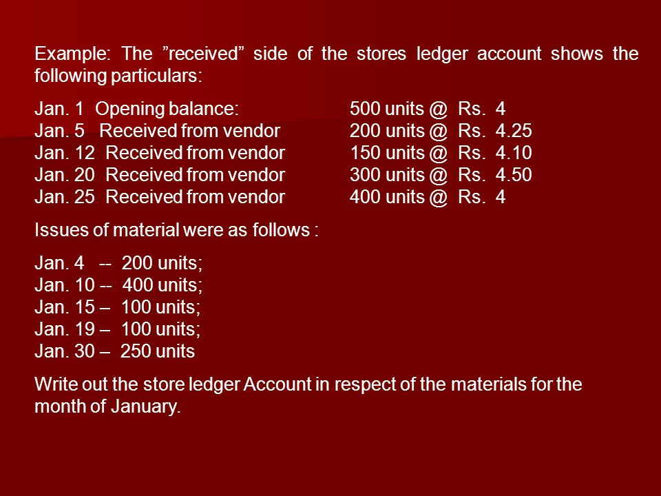 Example: The received side of the stores ledger account shows the following particulars:
