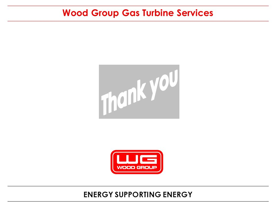 ENERGY SUPPORTING ENERGY Wood Group Gas Turbine Services