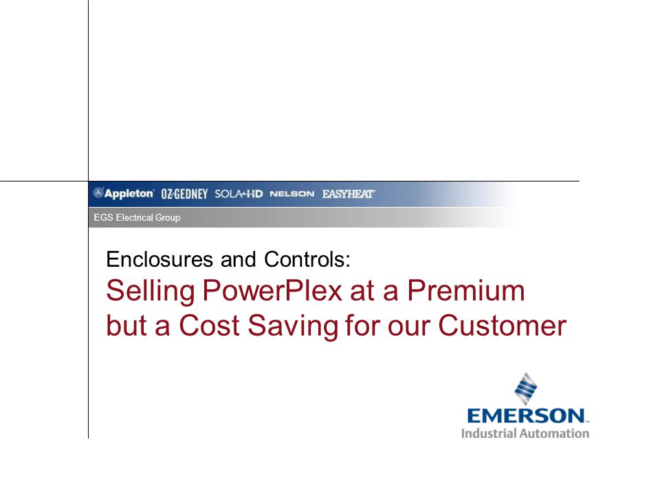 EGS Electrical Group Enclosures and Controls: Selling PowerPlex at a Premium but a Cost Saving for our Customer.