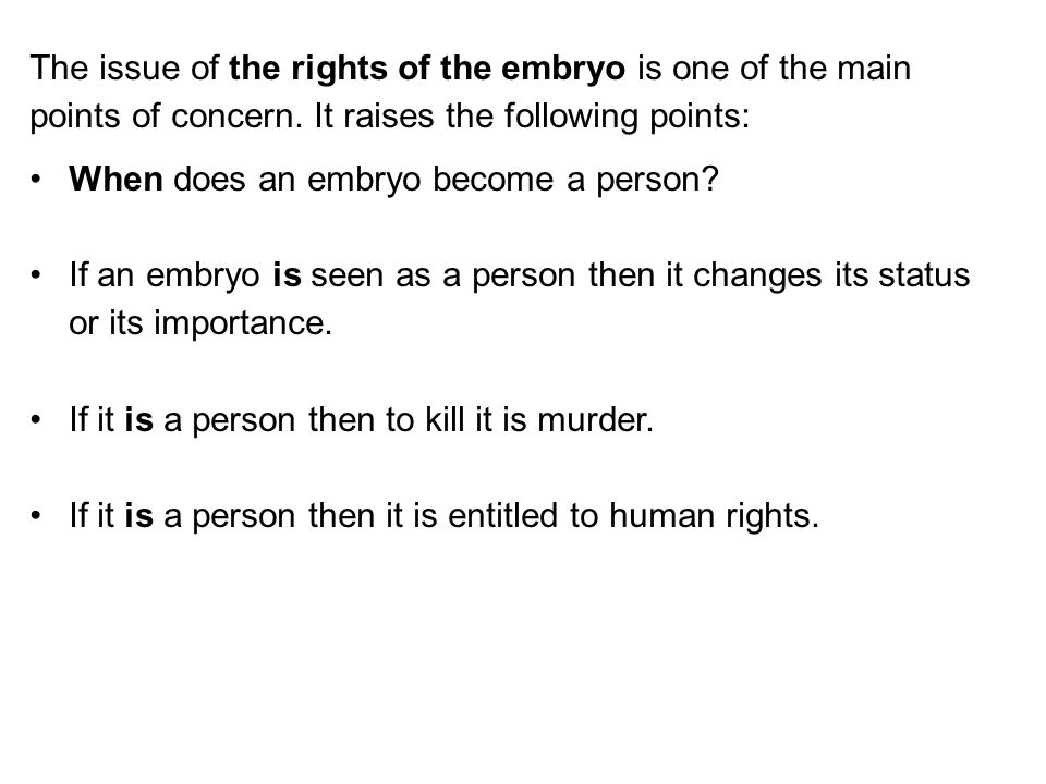 The issue of the rights of the embryo is one of the main points of concern. It raises the following points: