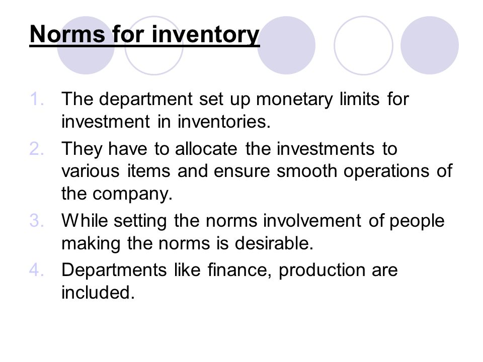 Norms for inventory The department set up monetary limits for investment in inventories.