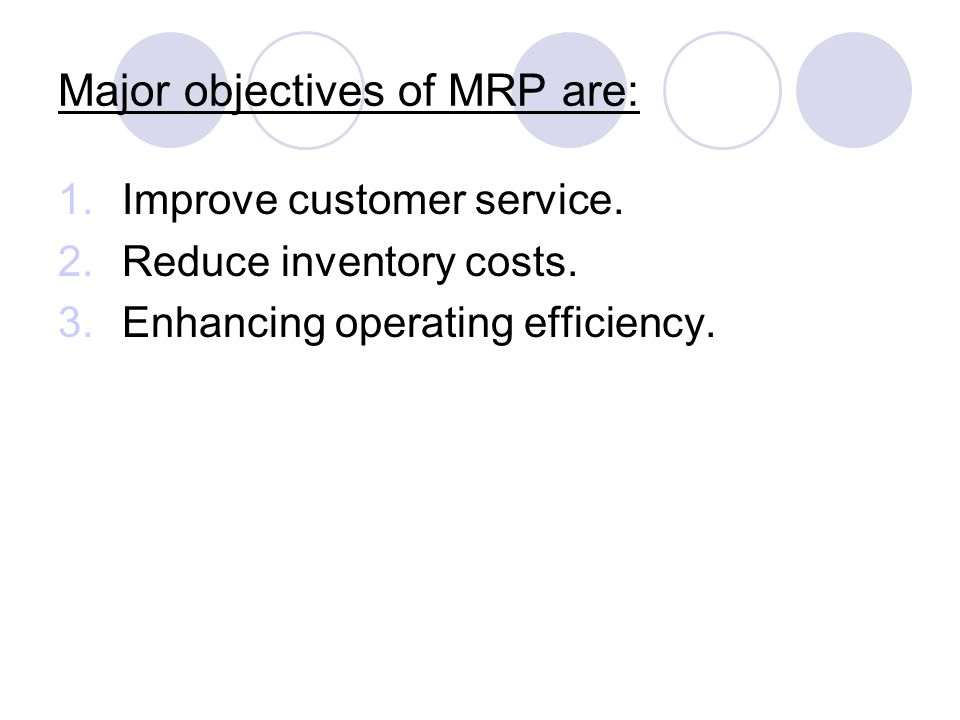 Major objectives of MRP are:
