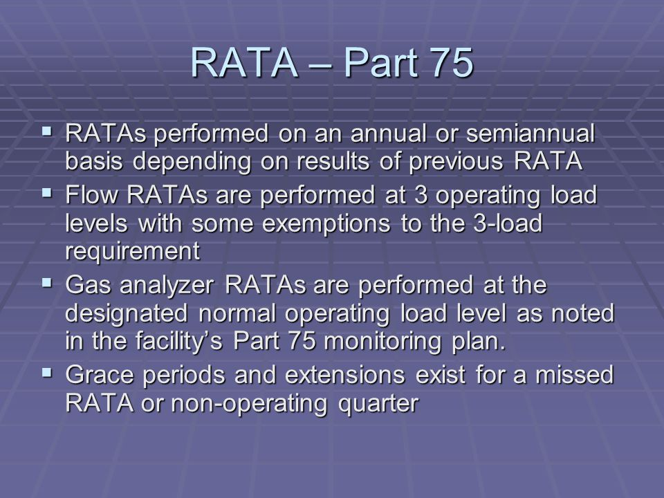 RATA – Part 75 RATAs performed on an annual or semiannual basis depending on results of previous RATA.