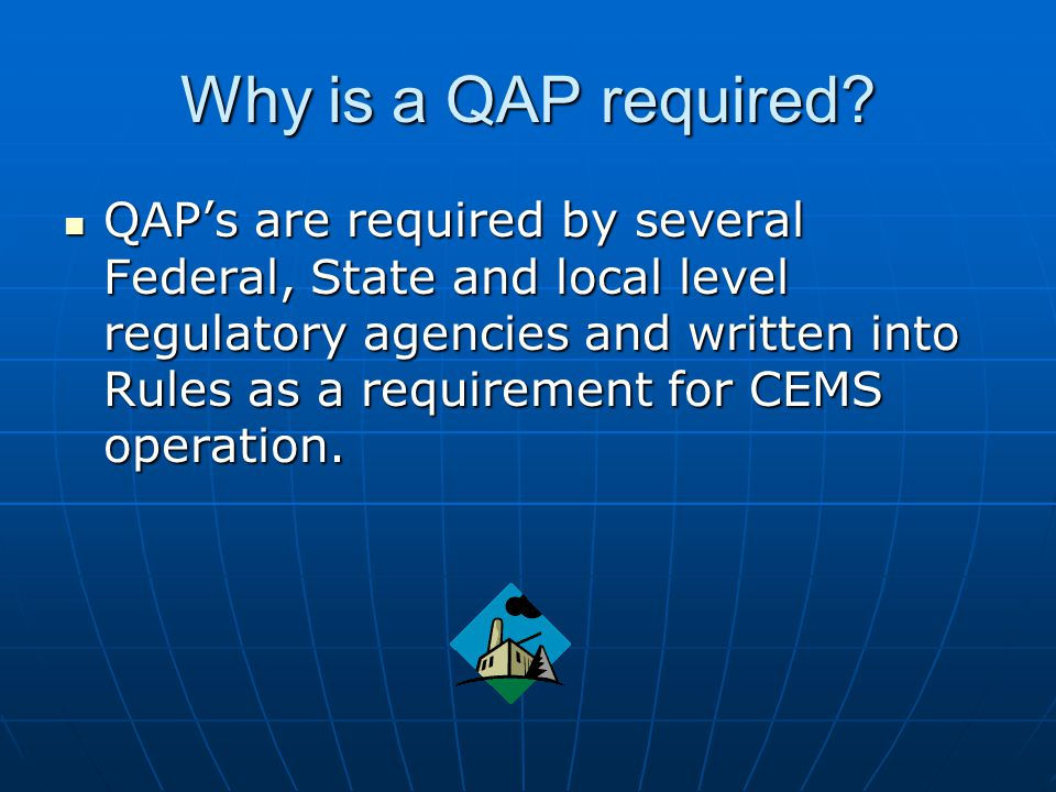 Why is a QAP required