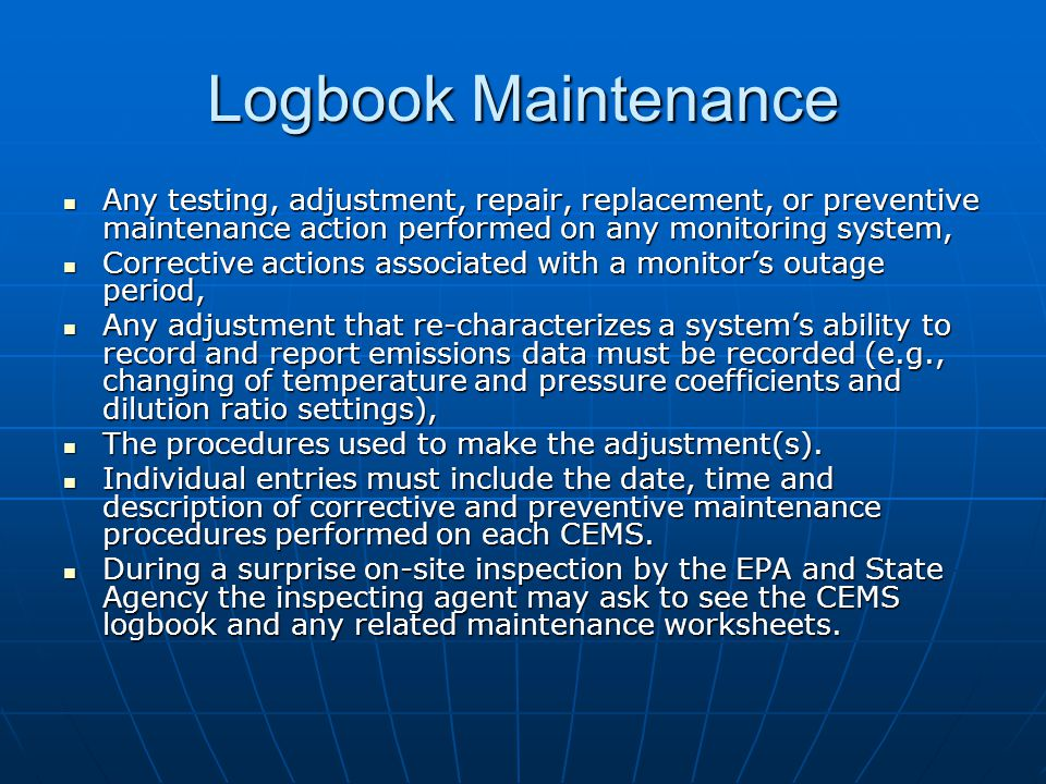 Logbook Maintenance Any testing, adjustment, repair, replacement, or preventive maintenance action performed on any monitoring system,