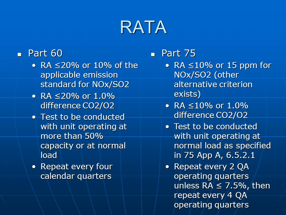 RATA Part 60. RA ≤20% or 10% of the applicable emission standard for NOx/SO2. RA ≤20% or 1.0% difference CO2/O2.