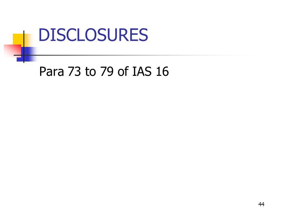 DISCLOSURES Para 73 to 79 of IAS 16