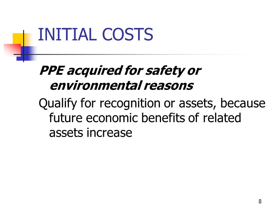 INITIAL COSTS PPE acquired for safety or environmental reasons