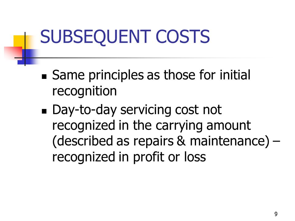 SUBSEQUENT COSTS Same principles as those for initial recognition