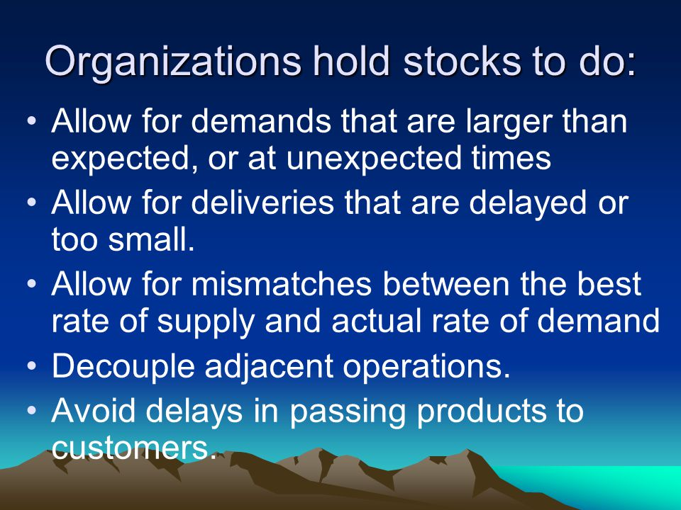 Organizations hold stocks to do: