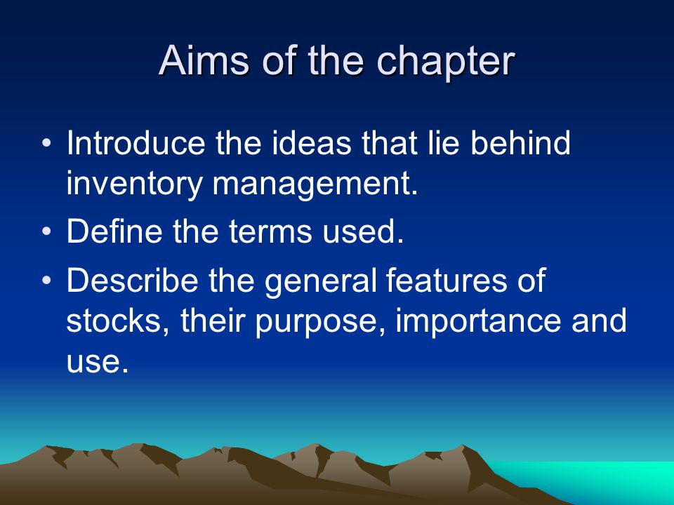Aims of the chapter Introduce the ideas that lie behind inventory management. Define the terms used.