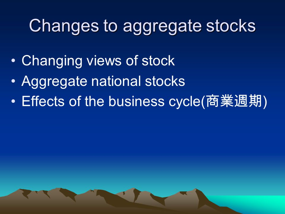 Changes to aggregate stocks