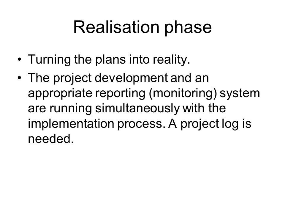 Realisation phase Turning the plans into reality.