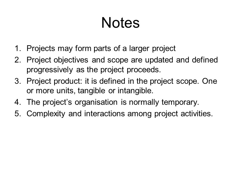 Notes Projects may form parts of a larger project