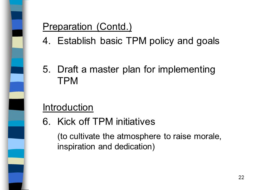 Preparation (Contd.) Establish basic TPM policy and goals. Draft a master plan for implementing TPM.
