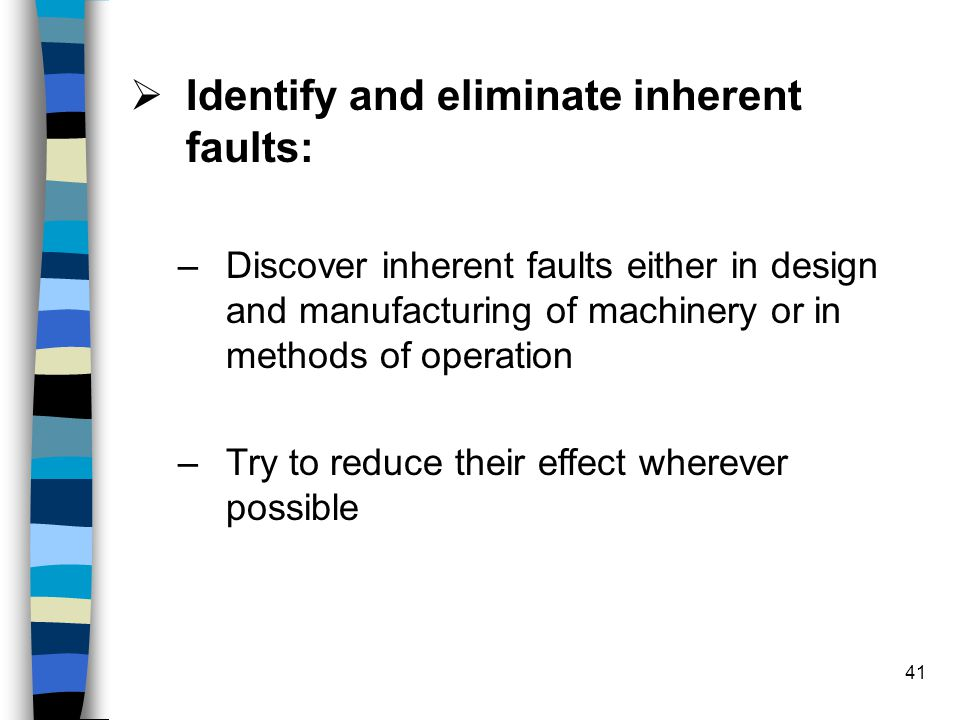 Identify and eliminate inherent faults: