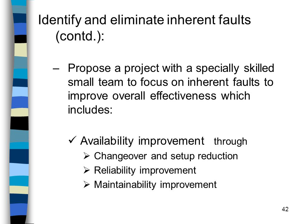 Identify and eliminate inherent faults (contd.):