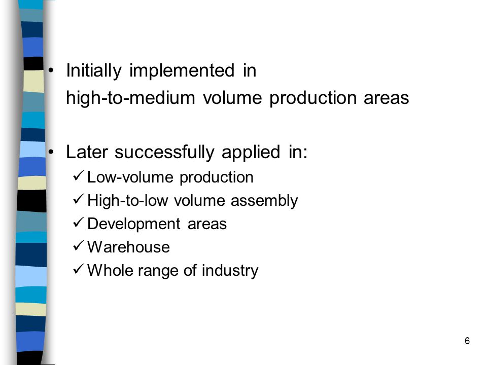 Initially implemented in high-to-medium volume production areas