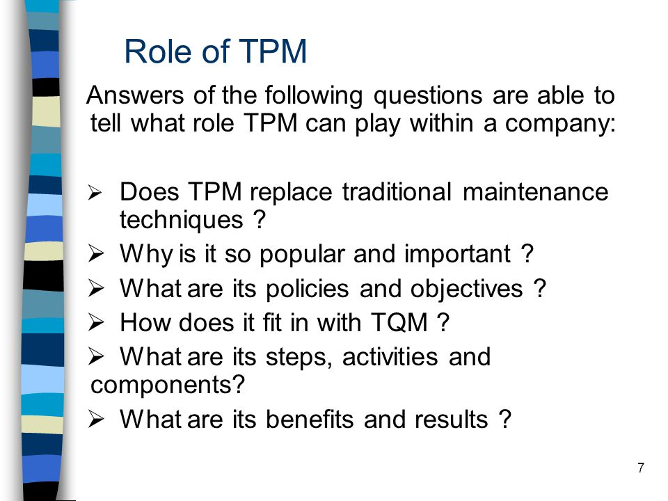 Role of TPM Answers of the following questions are able to tell what role TPM can play within a company: