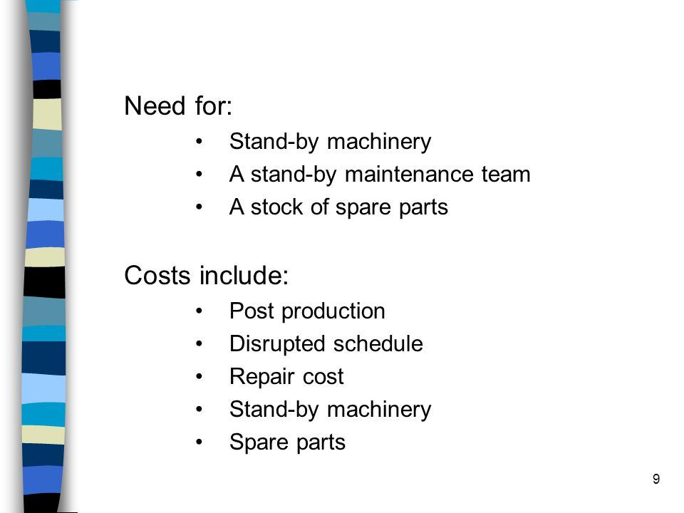 Need for: Costs include: Stand-by machinery