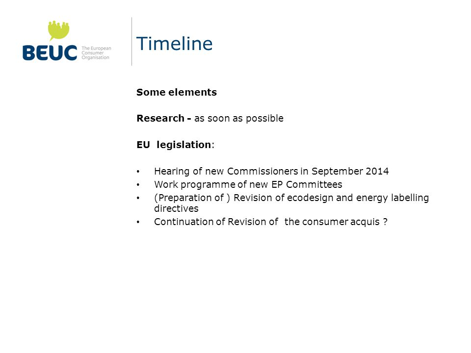 Timeline Some elements Research - as soon as possible EU legislation: