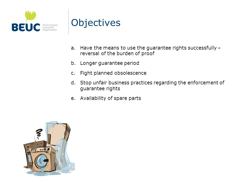 Objectives Have the means to use the guarantee rights successfully – reversal of the burden of proof.