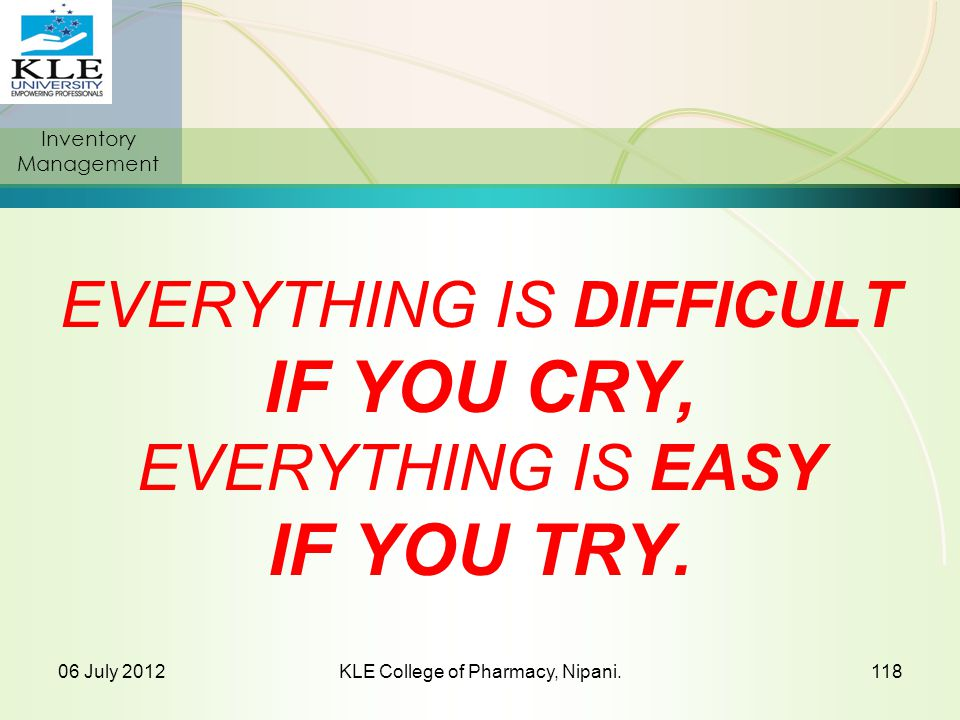 EVERYTHING IS DIFFICULT IF YOU CRY, EVERYTHING IS EASY IF YOU TRY.
