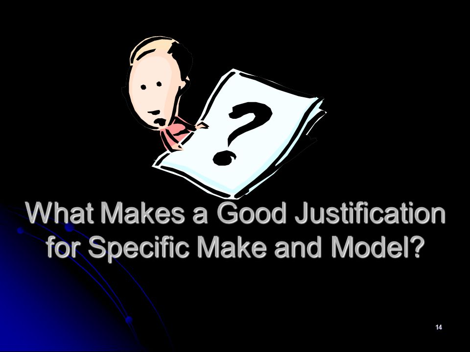 What Makes a Good Justification for Specific Make and Model