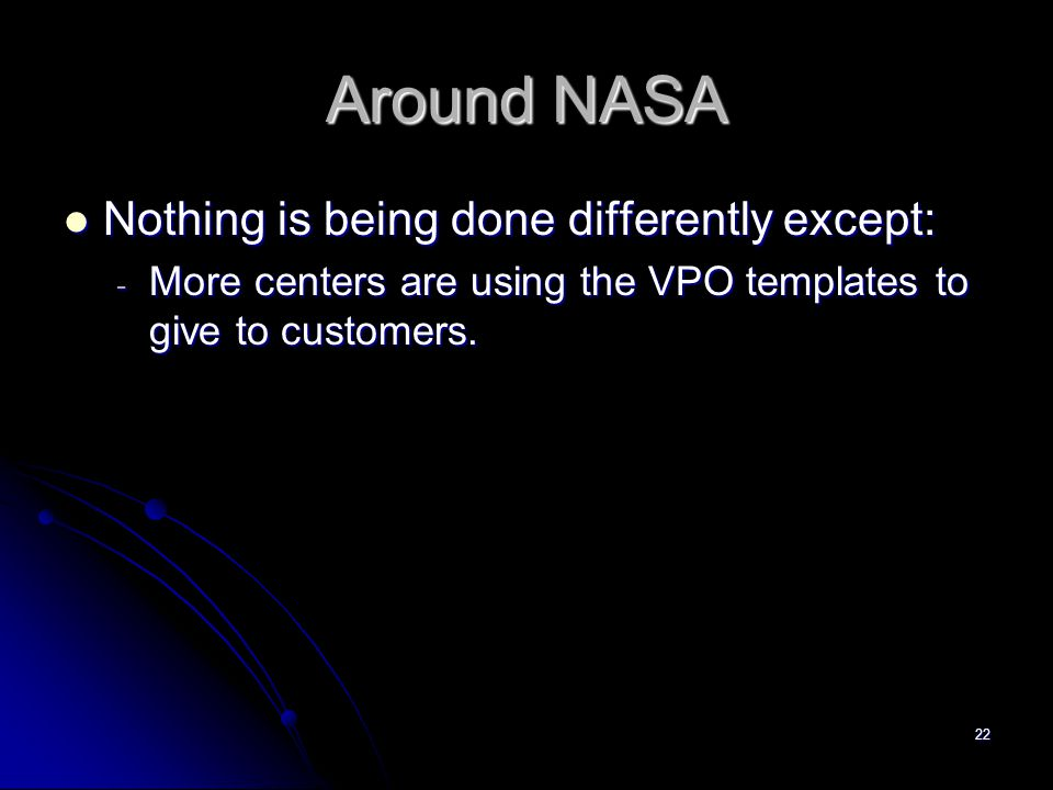 Around NASA Nothing is being done differently except: