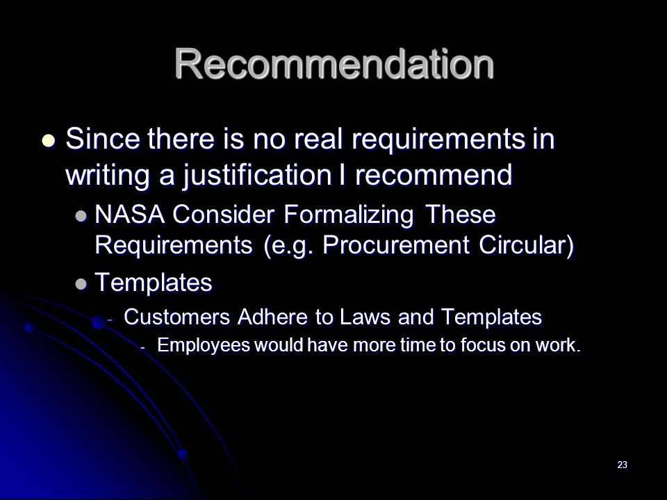 Recommendation Since there is no real requirements in writing a justification I recommend.