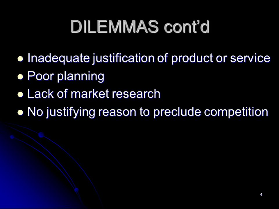 DILEMMAS cont'd Inadequate justification of product or service