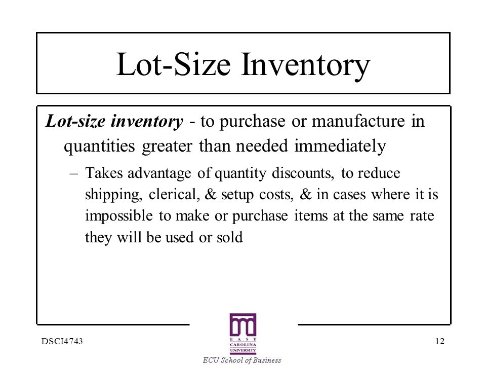 Lot-Size Inventory Lot-size inventory - to purchase or manufacture in quantities greater than needed immediately.